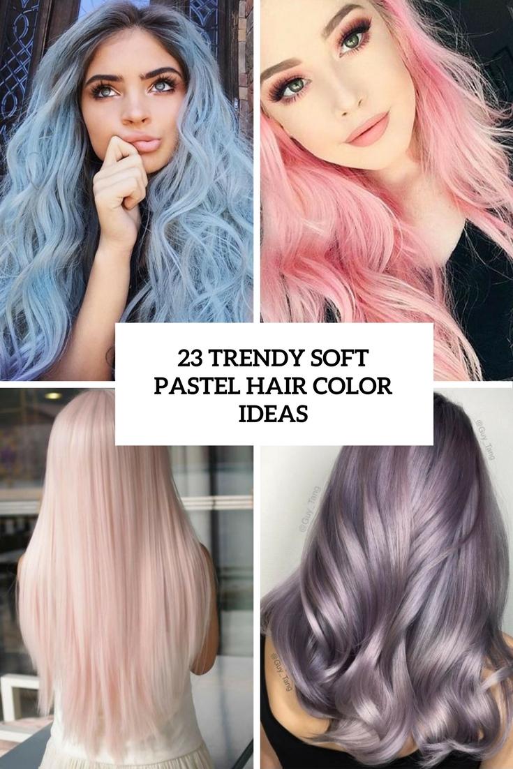 23 Trendy Soft Pastel Hair Color Ideas