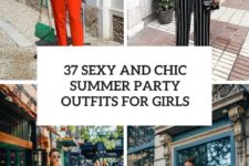 37 sexy and chic summer party outfits for girls cover