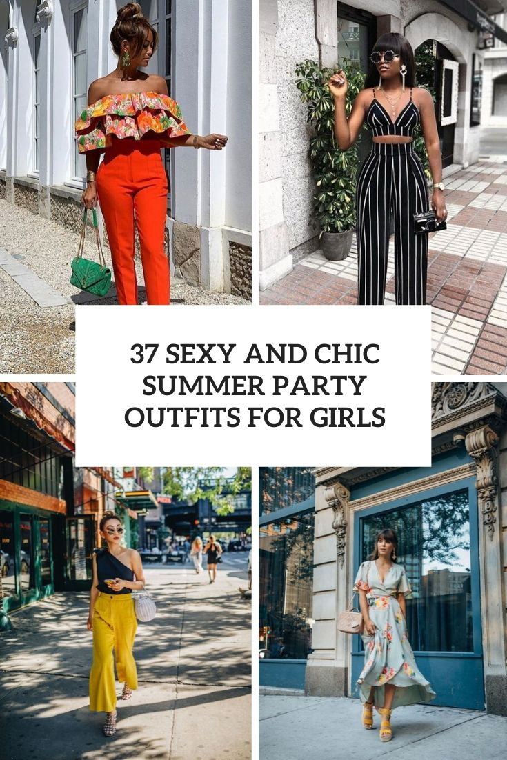 37 Sexy And Chic Summer Party Outfits For Girls