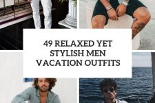 49 relaxed yet stylish men vacation outfits cover