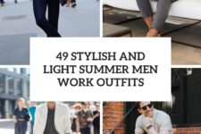 49 stylish and light summer men work outfits cover
