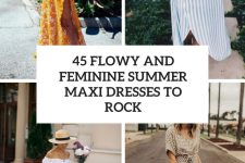 45 flowy and feminine  summer maxi dresses to rock cover