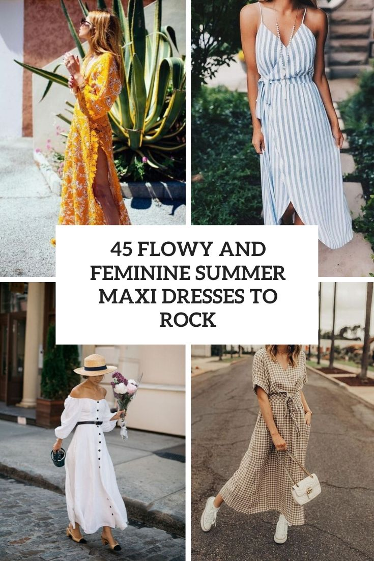 45 Flowy And Feminine Summer Maxi Dresses To Rock