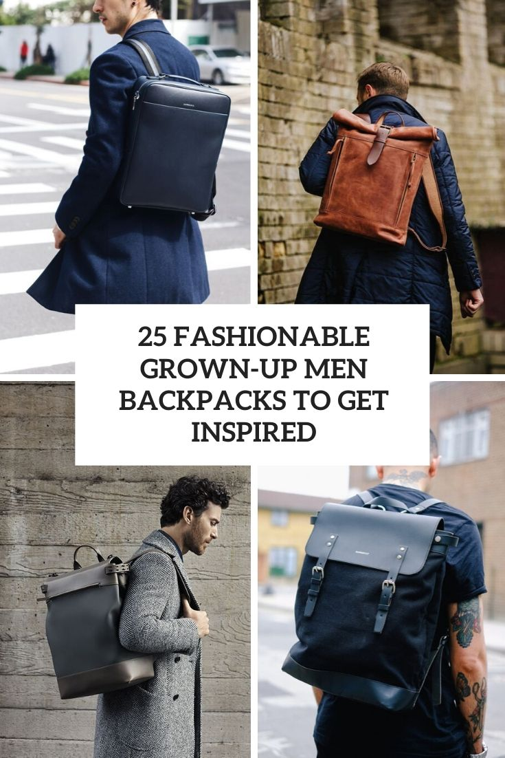 25 Fashionable Grown-Up Men Backpacks To Get Inspired