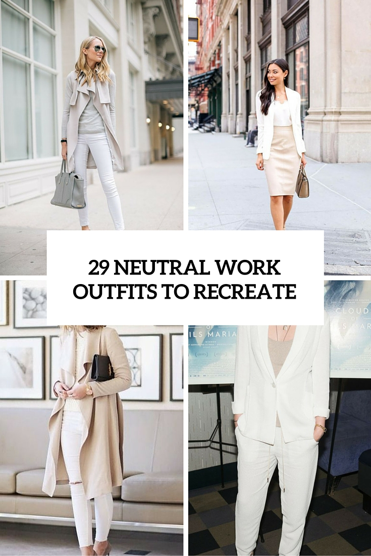 29 Chic Neutral Work Outfits To Recreate Right Now