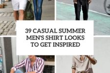39 casual summer men's shirt looks to get inspired cover