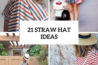 21 Outfit Ideas With Straw Hats For Summer 22