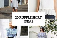 20 Airy Ruffle Shirt Ideas For This Summer