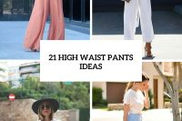 21 High Waist Pants Ideas To Try