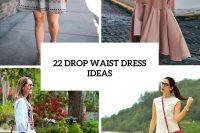 22 Feminine Drop Waist Dresses For Summer