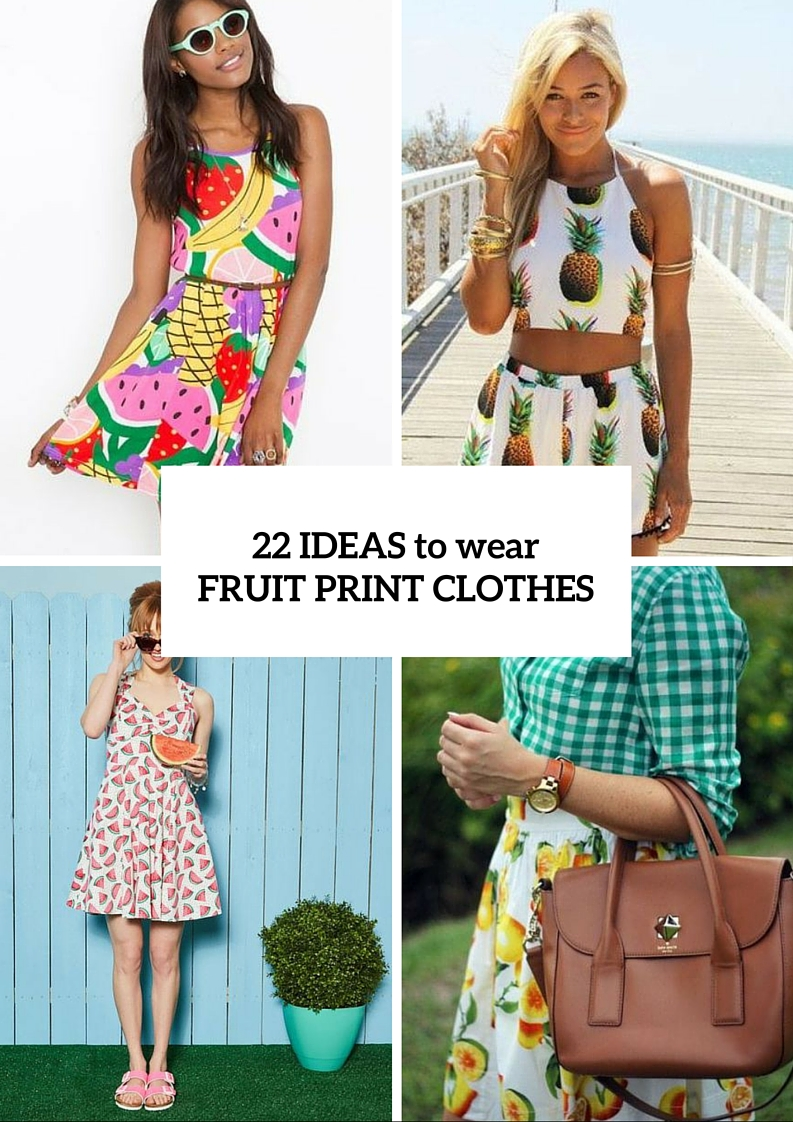 22 Summer Ideas To Wear Fruit Print Clothes