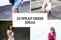 22 Summer Wrap Dress Ideas For Fashionable Girls