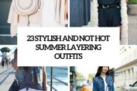 23 stylish and not hot summer layering outfits