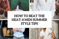 how-to-beat-the-heat-8-men-summer-style-tips-cover