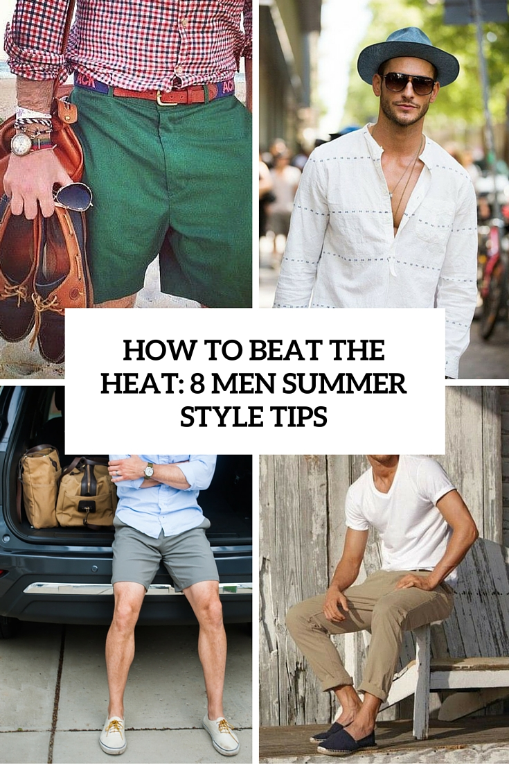 How To Beat The Heat: 8 Men Summer Style Tips