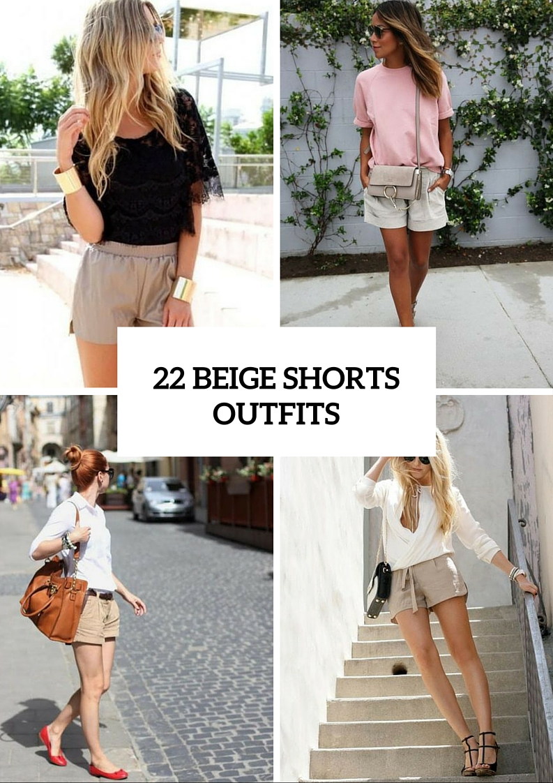 22 Classic And Stylish Beige Shorts Outfits