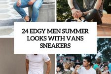 24 edgy men summe rloosk with vans sneakers cover