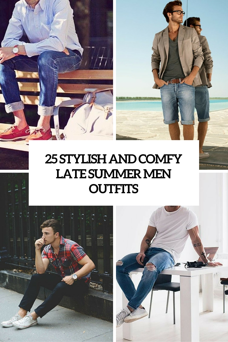 25 Stylish And Comfy Late Summer Men Outfits