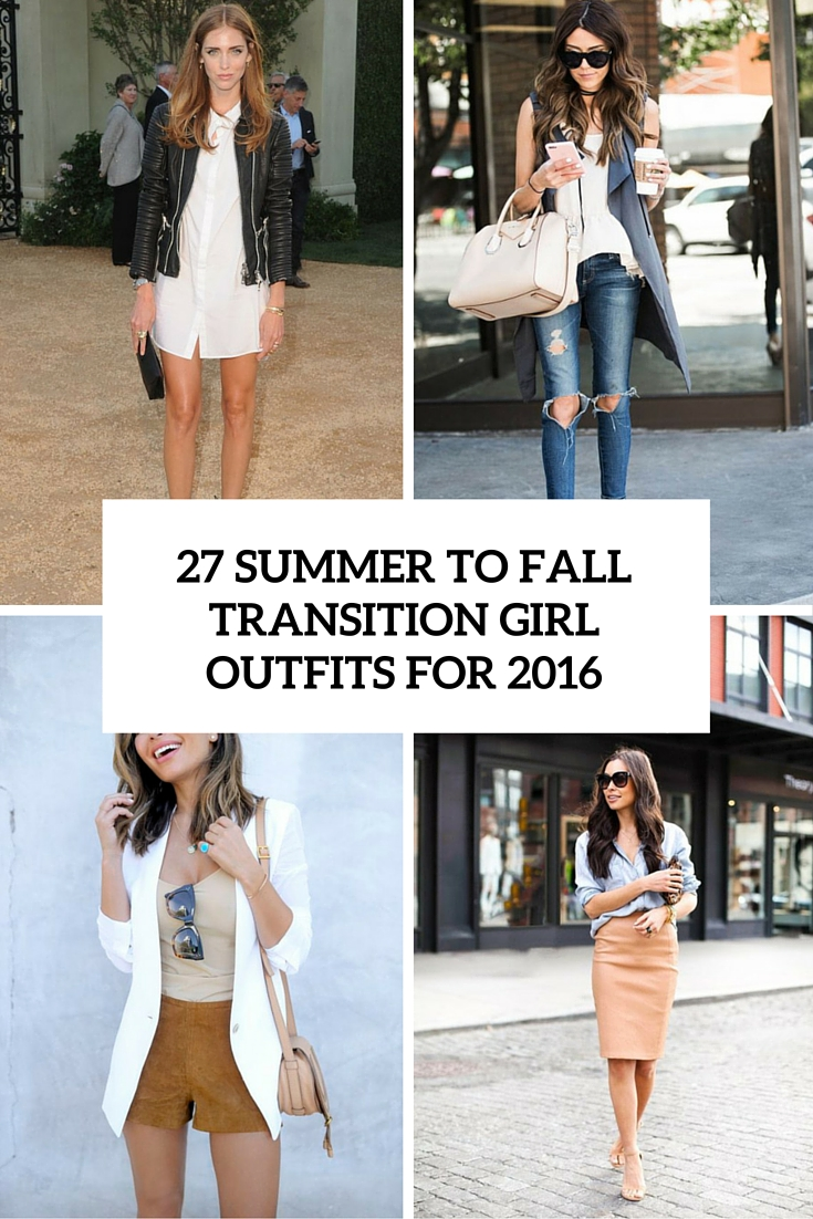 27 Summer To Fall Transition Girl Outfits