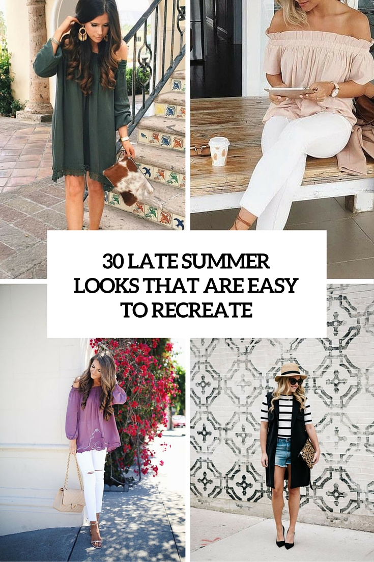 30 Late Summer Outfits That Are Easy To Recreate