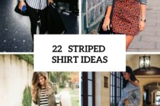 22 Charming Striped Shirt Outfits To Repeat