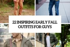 22 inspiring early fall outfits for guys cover