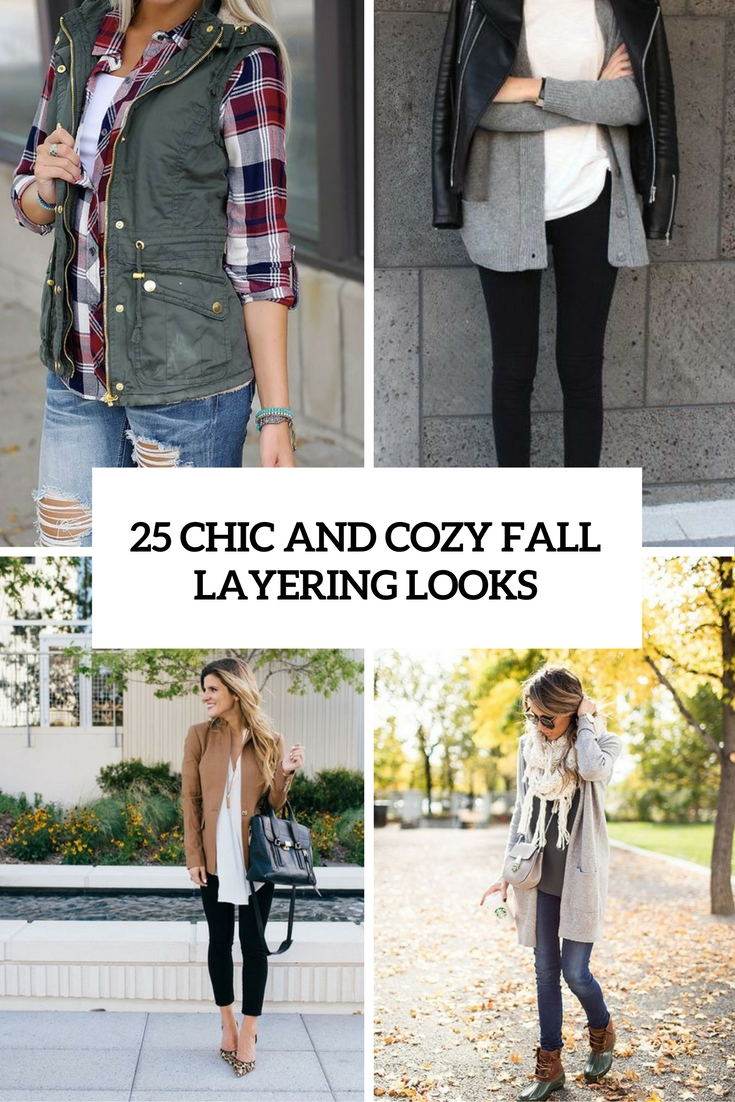 25 Chic And Cozy Fall Layering Looks