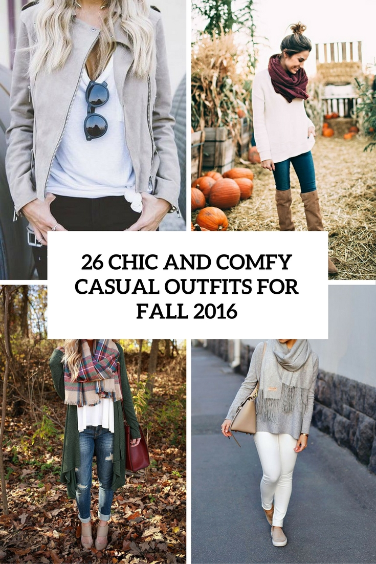 26 Chic And Comfy Casual Outfits For Fall 2016