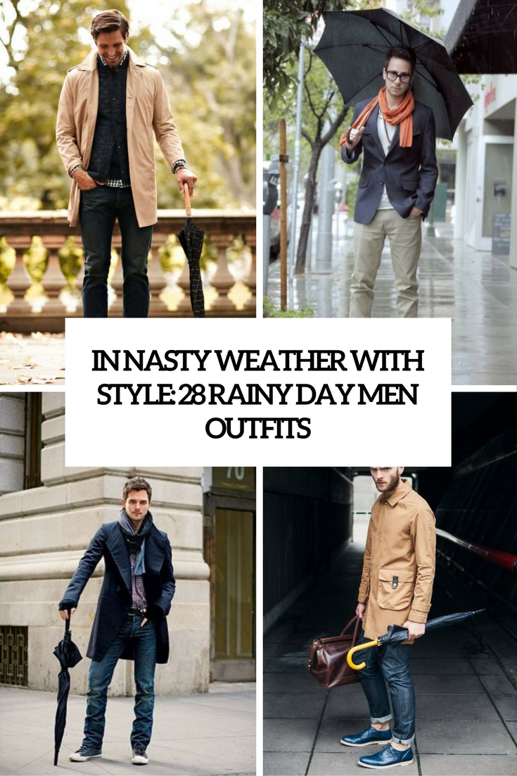 In Nasty Weather With Style: 28 Rainy Day Men Outfits