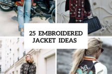 25 Feminine Embroidered Jacket Outfits For Fall