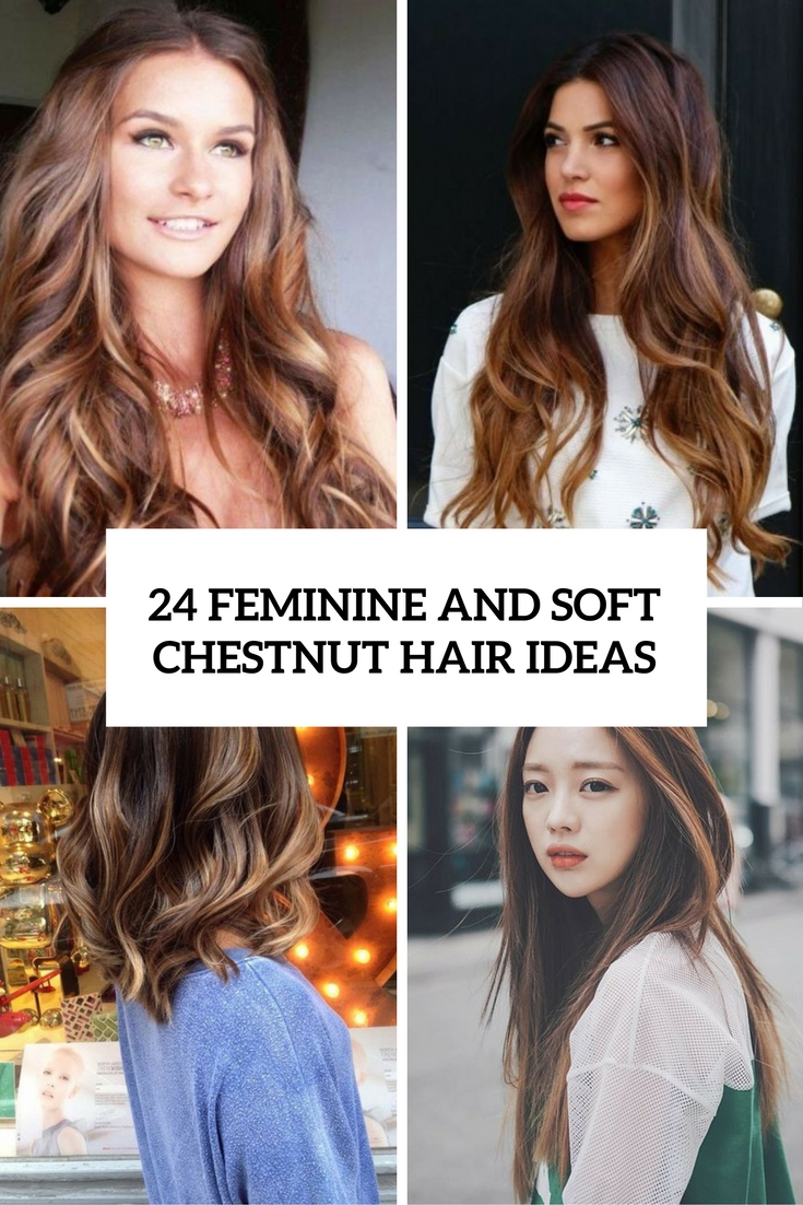 24 Feminine And Soft Chestnut Hair Ideas