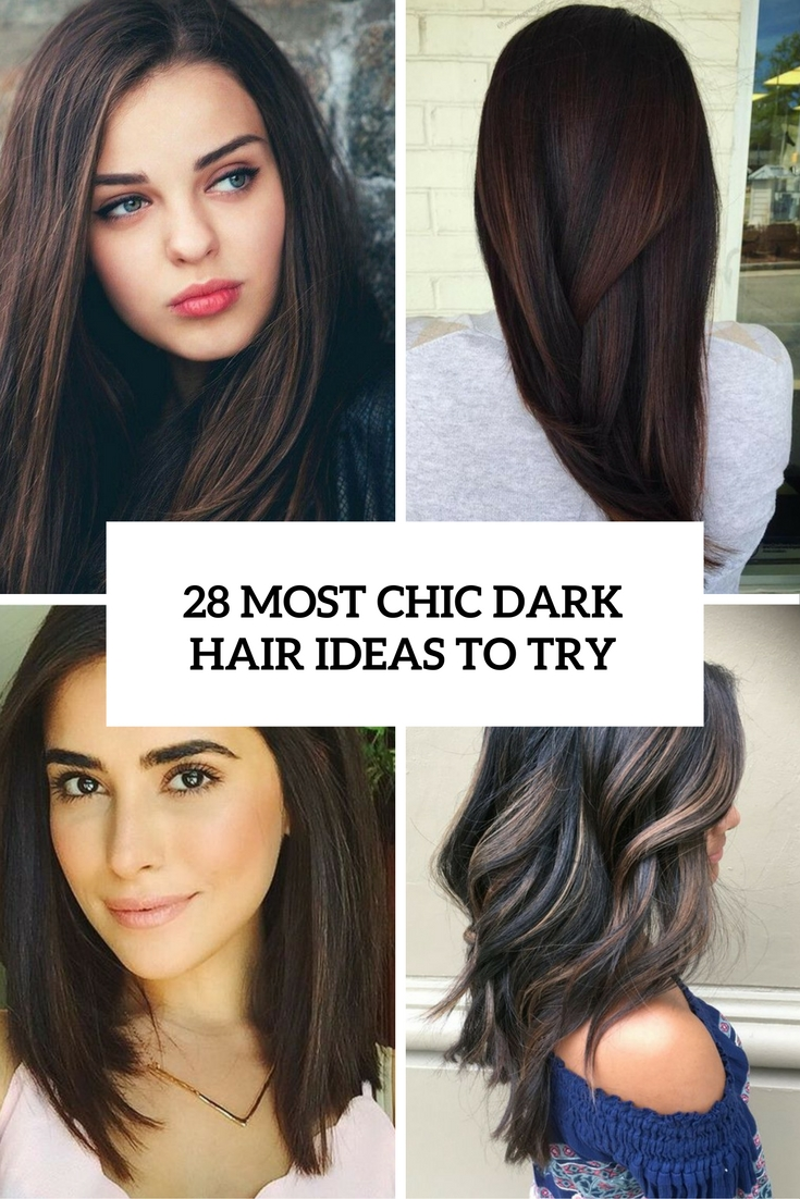 28 Most Chic Dark Hair Ideas To Try