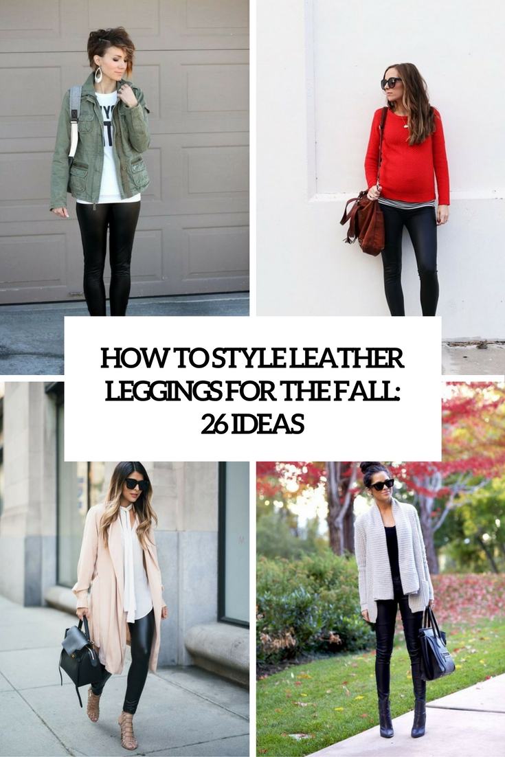 92812465fa How To Style Leather Leggings For The Fall  26 Ideas - Styleoholic