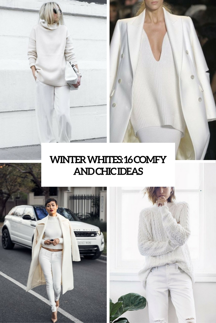 Winter Whites: 16 Comfy And Chic Ideas