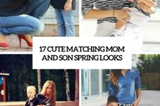 17 cute matching mom and son spring looks cover
