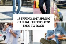 19 spring 2017 casual outfits for men to rock cover