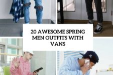 20 awesome spring men outfits with vans cover