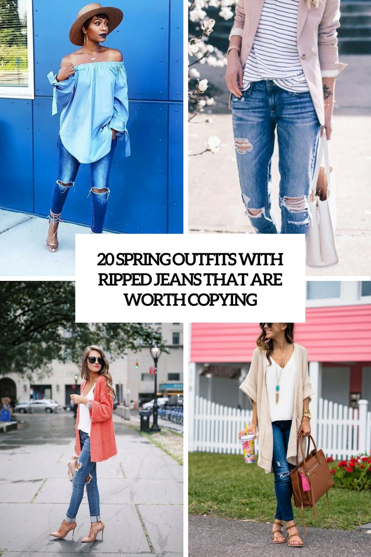 20 Spring Outfits With Ripped Jeans That Are Worth Copying