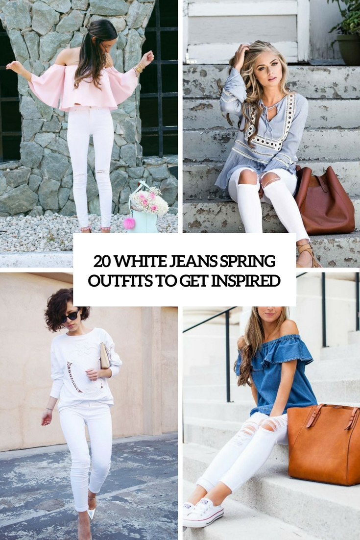 20 White Jeans Spring Outfits To Get Inspired