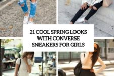 21 cool spring looks with converse sneakers for girls cove