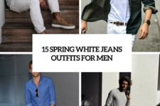 15 spring white jeans outfits for men cover