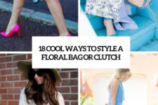 18 cool ways to style a floral bag or clutch cover