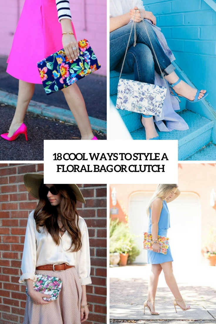 18 Cool Ways To Style A Floral Bag Or Clutch