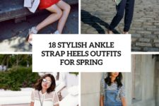 18 stylish ankle strap heels outfits for spring cover