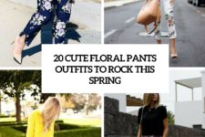 20 cute floral pants outfits to rock this spring cover