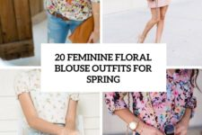 20 feminine floral blouse outfits for spring cover