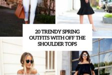 20 trendy spring outfits with off the shoulder tops cover