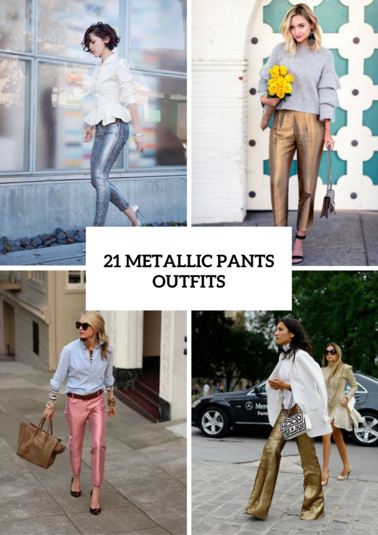 21 Metallic Pants Outfits For Fashionable Ladies
