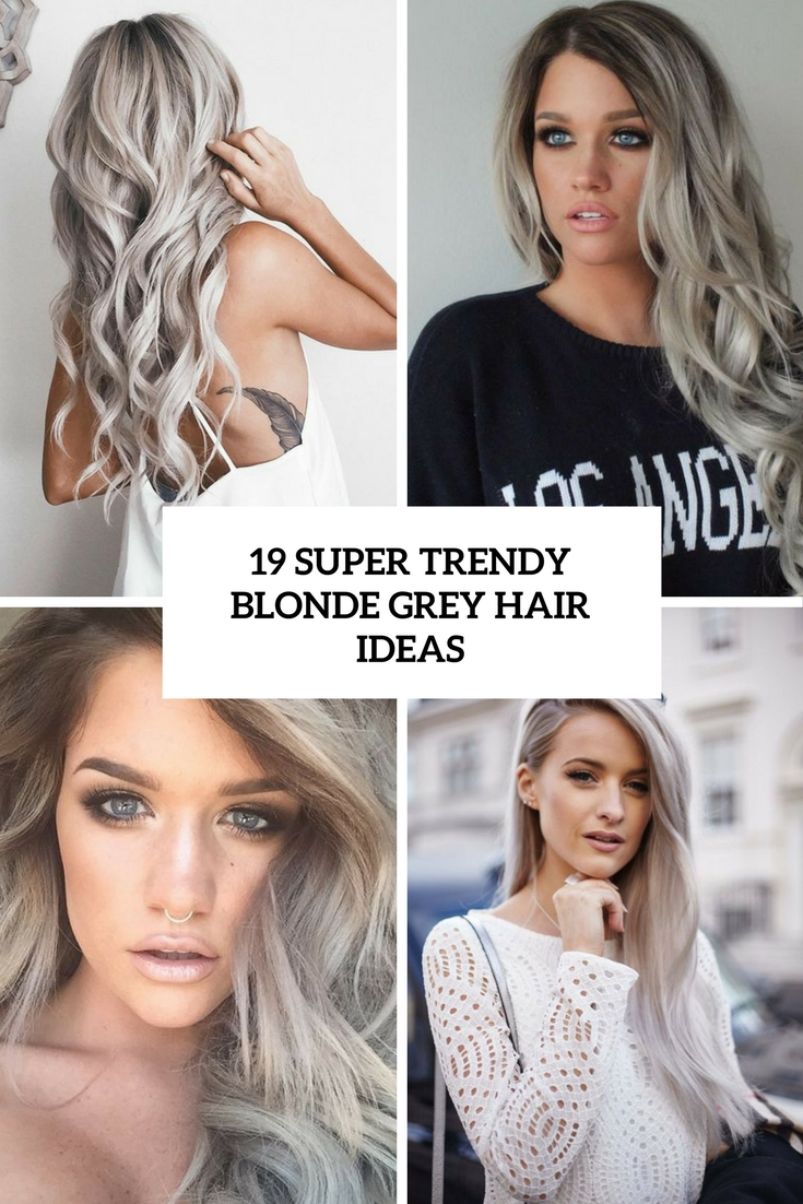19 Super Trendy Blonde Grey Hair Ideas