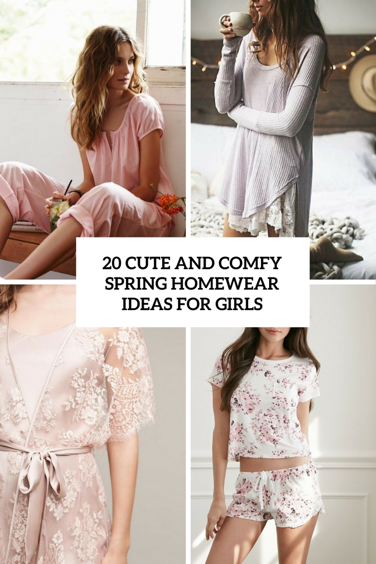 20 Cute And Comfy Spring Homewear Ideas For Girls